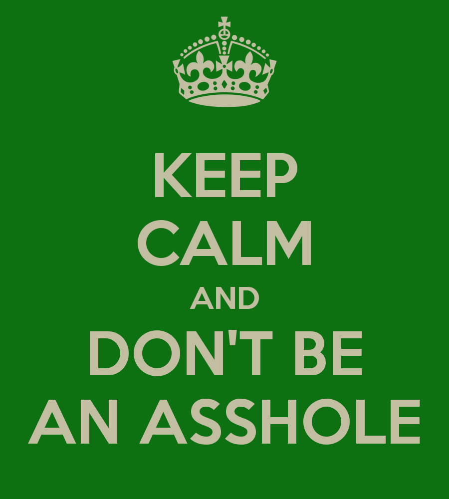 keep-calm-and-don-t-be-an-asshole